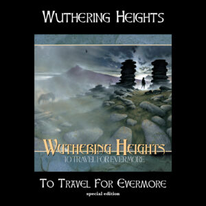 Wuthering Heights – To Travel For Evermore